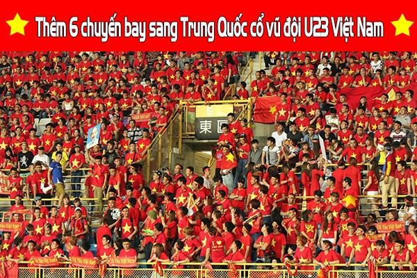 Thêm 6 chuyến bay sang Trung Quốc cổ vũ đội U23 Việt Nam