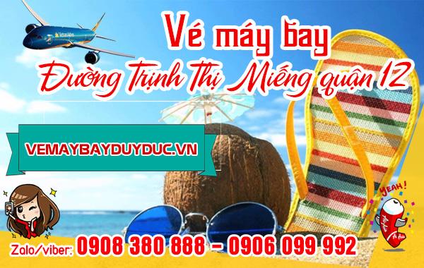 Vé máy bay đường Trịnh Thị Miếng quận 12 TP Hồ Chí Minh