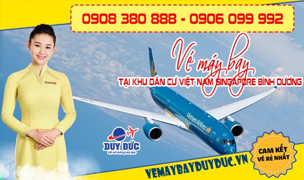 Vé máy bay tại khu dân cư Việt Nam Singapore Bình Dương - Duy Đức