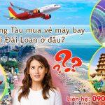 Tại Vũng Tàu mua vé máy bay đi Đài Loan ở đâu