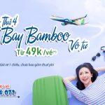 Khuyến mãi ngày thứ 4 vé máy bay Bamboo Airways chỉ từ 49k