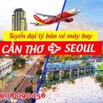 Tuyển đại lý bán vé máy bay Cần Thơ đi Seoul hãng Vietjet