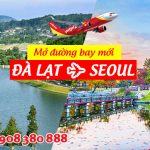 Vietjet Air mở đường bay mới Đà Lạt – Seoul