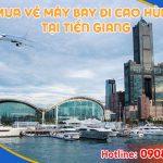 Ở Tiền Giang đặt vé máy bay đi Cao Hùng (KHH) Đài Loan được không