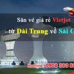Săn vé giá rẻ Vietjet từ Đài Trung về Sài Gòn