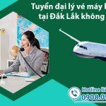 Tuyển đại lý vé máy bay cấp 2 tại Đắk Lắk không ký quỹ