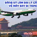 Đăng ký làm đại lý cấp 2 vé máy bay đi Taipei (TPE) giá rẻ