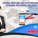 Hướng dẫn làm đại lý vé máy bay tại Quảng Trị không cần vốn