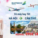 Vé Tết Hà Nội Cần Thơ hãng Bamboo Airways bao nhiêu tiền ?