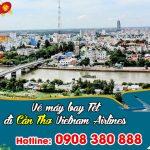 Vietnam Airlines vé Tết đi Cần Thơ bao nhiêu tiền ?