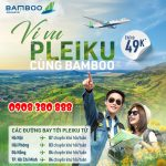 Vé máy bay đi Pleiku hãng Bamboo Airways