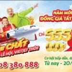 Năm mới cực chất! Vietjet đồng giá tất cả chuyến bay chỉ 555,000 đồng