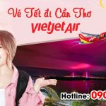 Vé Tết Vietjet Air đi Cần Thơ bao nhiêu tiền ?