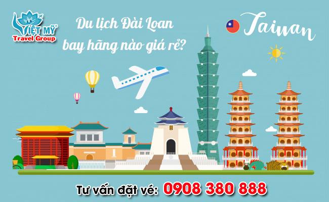 Qua Đài Loan du lịch bay hãng nào giá rẻ ?