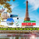 Vietnam Airlines mở bán vé Hà Nội đi Châu Âu