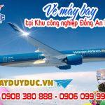 Vé máy bay tại Khu công nghiệp Đồng An Bình Dương – Việt Mỹ