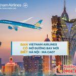 Vietnam Airlines mở đường bay mới Hà Nội – Ma Cao