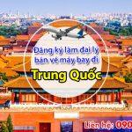 Đăng ký làm đại lý bán vé máy bay đi Trung Quốc tại Việt Mỹ