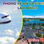Phòng vé máy bay giá rẻ Lâm Đồng