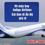Indigo Airlines bay từ Sài Gòn đi Ấn Độ giá rẻ