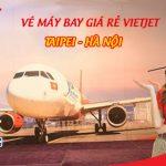 Vé máy bay giá rẻ Vietjet Taipei (TPE) đi Hà Nội