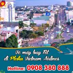 Vietnam Airlines vé Tết đi Pleiku bao nhiêu tiền ?