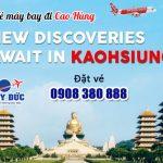 Ở Huế đặt vé máy bay đi Cao Hùng (KHH) Đài Loan được không