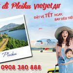 Vé Tết Vietjet Air đi Pleiku bao nhiêu tiền ?