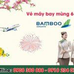 Giá vé Bamboo Airways mùng 6 Tết rẻ hay mắc