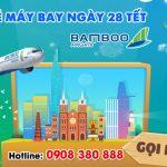 Vé máy bay ngày 28 Tết hãng Bamboo Airways