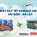 Vé Tết Sài Gòn Đà Lạt hãng Bamboo Airways bao nhiêu tiền ?