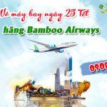 Vé máy bay ngày 25 Tết hãng Bamboo Airways