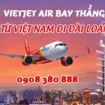 Từ Việt Nam đi Đài Loan bay thẳng có Vietjet Air