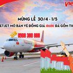 Mừng lễ 30/4 – 1/5 Vietjet mở bán vé đồng giá 468k đã gồm thuế